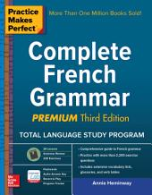Practice Makes Perfect Complete French Grammar, Premium Third Edition: Edition 3