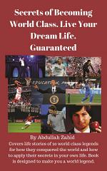 Secrets of Becoming World Class. Live Your Dream Life. Guaranteed