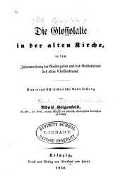 Die Glossolalie in der alten Kirche: in dem Zusammenhang der Geistesgaben und des Geisteslebens des alten Christenthums : eine exegetische-historische Untersuchung