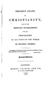 Present State of Christianity and of the Missionary Establishments for Its Propagation in All Parts of the World