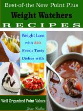 Best-of-the New Point Plus Weight Watchers RECIPES: Weight Loss with 320 Fresh Tasty Dishes with Well Organized Point Values