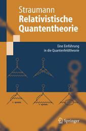 Relativistische Quantentheorie: Eine Einführung in die Quantenfeldtheorie