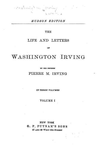 Irving s Works  The life and letters of Washington Irving  by his nephew  P  M  Irving