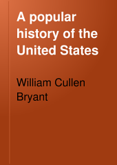 A Popular History of the United States: From the First Discovery of the Western Hemisphere by the Northmen, to the End of the Civil War, Preceded by a Sketch of the Pre-historic Period and the Age of the Mound Builders, Volume 4