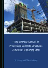 Finite Element Analysis of Prestressed Concrete Structures Using Post Tensioning Steel PDF