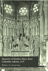 Memoir of Mother Mary Rose Columba Adams, O.P.: First Prioress of St. Dominic's Convent and Foundress of the Perpetual Adoration at North Adelaide