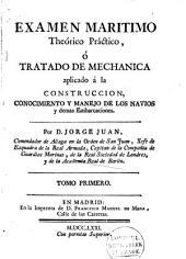 Examen maritimo theórico práctico: ó, Tratado de mechanica aplicado á la construcción, conocimiento y manejo de los navios y demas embarcaciones