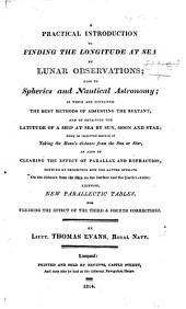 A practical introduction to finding the Longitude at sea by lunar observations; also, to spherics and nautical Astronomy, etc