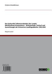 Das kulturelle Selbstverständnis des Landes Mecklenburg-Vorpommern - Hintergründe, Verlauf und Auswirkungen der Schweriner Landtagsdebatte 1990-2002