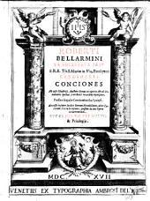 Roberti Bellarmini ... Conciones ab ipso illustriss. auctore denuo recognitæ, & ab innumeris quibus scatebant erroribus repurgatæ. Præfixa singulis Concionibus sua synopsi ..