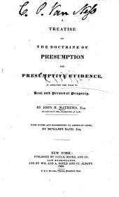 A Treatise on the Doctrine of Presumption and Presumptive Evidence: As Affecting the Title to Real and Personal Property