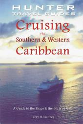 Cruising the Southern and Western Caribbean: A Guide to the Ships and the Ports of Call