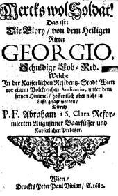 Merck's wol Soldat: d. i. die Glory von dem heiligen Ritter u. heylsamen Vorbitter Georgio, schuldige Lobrede