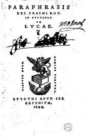 Paraphrasis Des. Erasmi Rot. in Evangelium Lucae