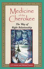 Medicine of the Cherokee: The Way of Right Relationship