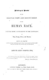Philological proofs of the original unity and recent origin of the Human Race. Derived from a comparison of the languages of Asia, Europe, Africa and America