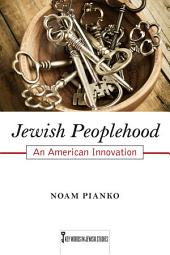 Jewish Peoplehood: An American Innovation