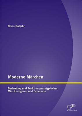 Moderne M  rchen  Bedeutung und Funktion prototypischer M  rchenfiguren und Schemata PDF
