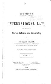 Manual of International Law: For the Use of Navies, Colonies and Consulates, Volume 1