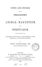 Notes and Studies in the Philosophy of Animal Magnetism and Spiritualism: With Observations Upon Catarrh, Bronchitis, Rheumatism, Gout, Scrofula, and Cognate Diseases