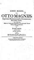 Amor mundi  sive Otto Magnus  imperator Romanorum  rex Germanorum  pius  iustus  fortis     PDF