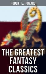 The Greatest Fantasy Classics of Robert E. Howard