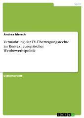 Vermarktung der TV-Übertragungsrechte im Kontext europäischer Wettbewerbspolitik