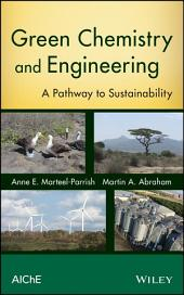 Green Chemistry and Engineering: A Pathway to Sustainability