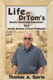 Life at DrTom's: Mostly Humorous Anecdotes by a Mostly Retired Cornell Professor