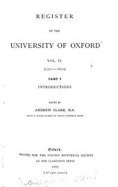Register of the University of Oxford: 1571-1622. pt. 1. Introductions, ed. by Andrew Clark. 1887. pt. 2. Matriculations and subscriptions, ed. by Andrew Clark. 1887. pt. 3. Degrees, ed. by Andrew Clark. 1888. pt. 4. Indexes, ed. by Andrew Clark. 1889