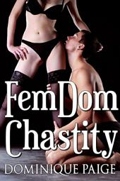 Chastity And Obedience: FemDom Chastity