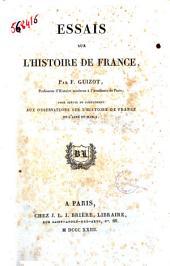 Essais sur l'histoire de France, par F. Guizot, professeur d'histoire moderne à l'Académie de Paris; pour servir de complément aux observations sur l'histoire de France de l'abbé de Mably
