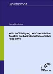 Kritische Würdigung des Core-Satellite-Ansatzes aus kapitalmarkttheoretischer Perspektive