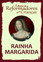 A História dos Reformadores para Crianças: Rainha Margarida