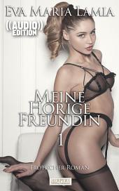 Meine hörige Freundin 1 - Erotischer Roman (( Audio )) [Edition Edelste Erotik]: Buch & Hörbuch