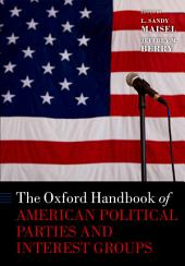 The Oxford Handbook of American Political Parties and Interest Groups