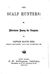 The Scalp-hunters: Or Adventures Among the Trappers