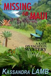 Missing on Maui: A Kate on Vacation Mystery