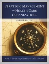 The Strategic Management of Health Care Organizations: Edition 7