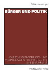 Bürger und Politik: Politische Orientierungen und Verhaltensweisen der Deutschen. Eine Einführung