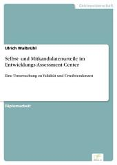 Selbst- und Mitkandidatenurteile im Entwicklungs-Assessment-Center: Eine Untersuchung zu Validität und Urteilstendenzen