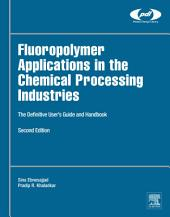 Fluoropolymer Applications in the Chemical Processing Industries: The Definitive User's Guide and Handbook, Edition 2