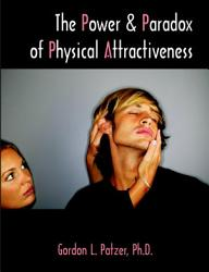 The Power And Paradox Of Physical Attractiveness Book PDF