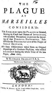 The Plague at Marseilles: Consider'd with Remarks Upon the Plague in General, Shweing Its Cause and Nature of Infection ...