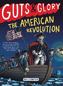 Guts   Glory  The American Revolution Book