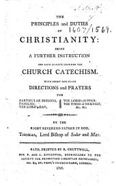 The Principles and Duties of Christianity, Being a Further Instruction for Such as Have Learned the Church Catechism. With Short and Plain Directions and Prayers, Etc