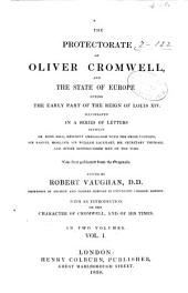 The Protectorate of Oliver Cromwell, and the State of Europe During the Early Part of the Reign of Louis XIV.
