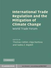 International Trade Regulation and the Mitigation of Climate Change: World Trade Forum