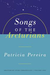 Songs Of The Arcturians: Arcturian Star Chronicles, Book 1