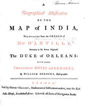 A Geographical Illustration of the Map of India, translated from the French ... with some explanatory notes and remarks by William Herbert. [With maps.]